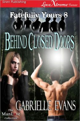 Behind Closed Doors [Fatefully Yours 8] (Siren Publishing LoveXtreme Forever ManLove - Serialized)