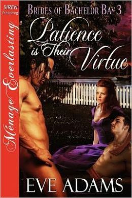Patience Is Their Virtue [Brides Of Bachelor Bay 3] [The Eve Adams Collection] (Siren Publishing Menage Everlasting)