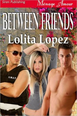Between Friends (Siren Publishing Menage Amour)