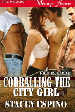 Corralling the City Girl [Ride 'em Hard 2] (Siren Publishing Menage Amour)