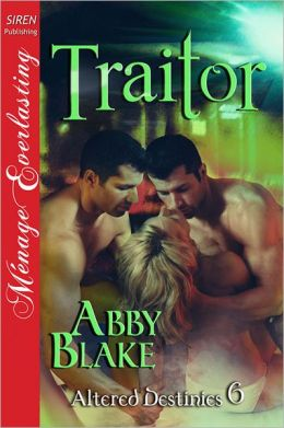 Traitor [Altered Destinies 6] (Siren Publishing Menage Everlasting)