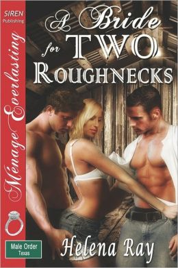 A Bride For Two Roughnecks [The Male Order, Texas Collection] (Siren Publishing Menage Everlasting)