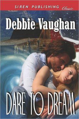 Dare To Dream (Siren Publishing Classic)