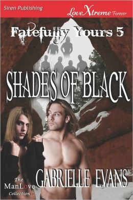 Shades Of Black [Fatefully Yours 5] (Siren Publishing Lovextreme Forever Manlove - Serialized)