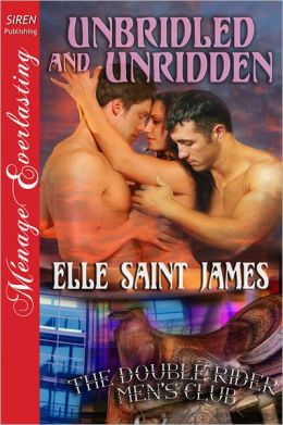 Unbridled and Unridden [The Double Rider Men's Club 4] (Siren Publishing Menage Everlasting)
