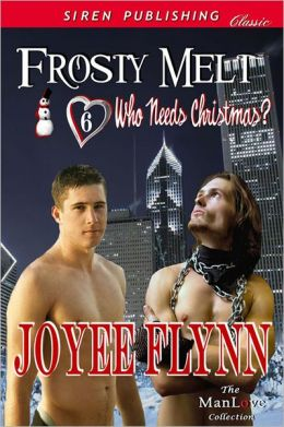 Frosty Melt [Who Needs Christmas? 6] (Siren Publishing Classic ManLove)
