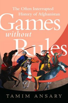 Games without Rules: The Often-Interrupted History of Afghanistan