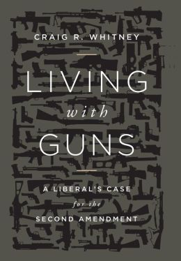 Living with Guns: A Liberal's Case for the Second Amendment