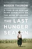 Book Cover Image. Title: The Last Hunger Season:  A Year in an African Farm Community on the Brink of Change, Author: Roger Thurow