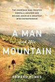 Edward Humes - A Man and His Mountain: The Everyman Who Created Kendall-Jackson and Became America's Greatest Wine Entrepreneur