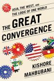 Book Cover Image. Title: The Great Convergence:  Asia, the West, and the Logic of One World, Author: Kishore Mahbubani