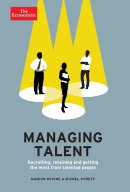 Managing Talent: Recruiting, Retaining, and Getting the Most from Talented People