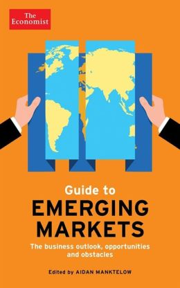 The Economist Guide to Emerging Markets: Lessons for Business Success and the Outlook for Different Markets