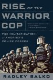 Book Cover Image. Title: Rise of the Warrior Cop:  The Militarization of America's Police Forces, Author: Radley Balko