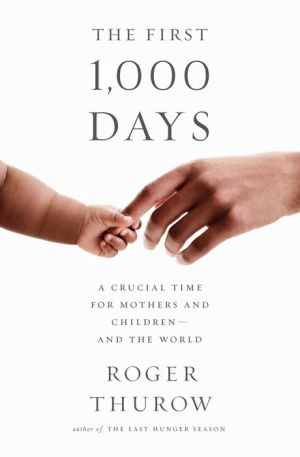 The First 1,000 Days: A Crucial Time for Mothers and Children--And the World