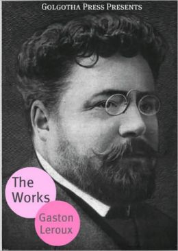 The Works of Gaston Leroux