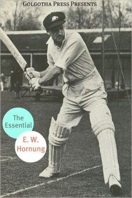 The Essential Works of E.W. Hornung