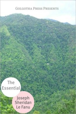 The Essential Works of Joseph Sheridan Le Fanu