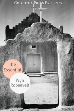 The Essential Works of Wyn Roosevelt