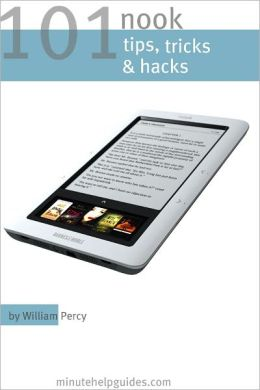 101 Nook Tips, Tricks, and Hacks: The Unofficial Guide to Getting the Most Out of the Nook eReader