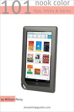 101 Nook Color Tips, Tricks, and Hacks: The Unofficial Guide to Getting the Most Out of the Newest Nook eReader