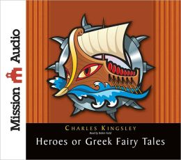 The Heroes: Greek Fairytales for My Children