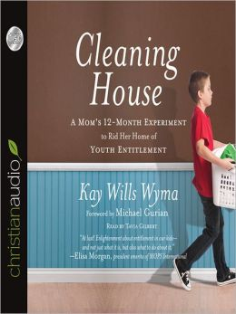 Cleaning House: A Mom's Twelve-Month Experiment to Rid Her Home of Youth Entitlement
