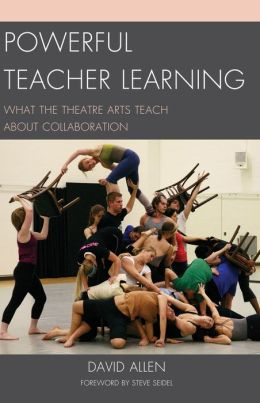 Powerful Teacher Learning : What the Theatre Arts Teach About Collaboration