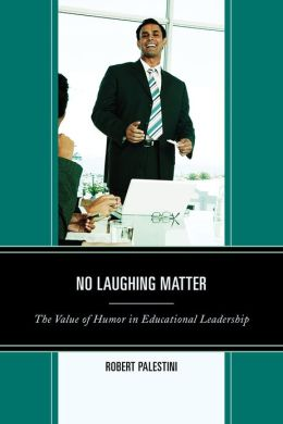 No Laughing Matter: The Value of Humor in Educational Leadership