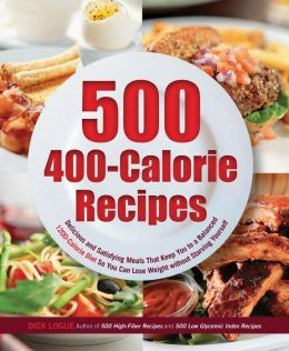500 Recipes for 400-Calorie Mega Meals: Delicious and Satisfying Meals That Keep You to a 1200-Calories-a-Day Diet for Weight Loss Without Starving Yourself