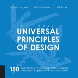 Universal Principles of Design, Revised and Updated: 125 Ways to Enhance Usability, Influence Perception, Increase Appeal, Make Better Design Decisions