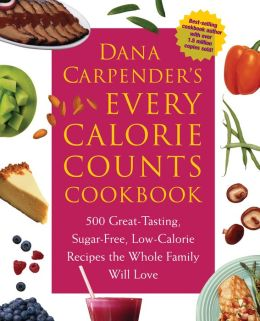 Dana Carpender's Every-Calorie-Counts Cookbook: 500 Great-Tasting, Sugar-Free, Low-Calorie Recipes That the Whole Family Will Love