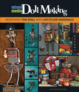 Mixed-Media Doll Making: Redefining the Doll with Upcycled Materials (PagePerfect NOOK Book)