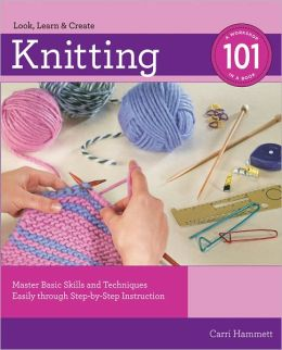 Knitting 101: Master Basic Skills and Techniques Easily through Step-by-Step Instruction (PagePerfect NOOK Book)