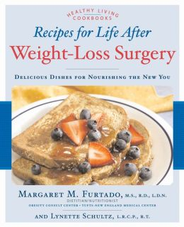 Recipes for Life After Weight-Loss Surgery: Delicious Dishes for Nourishing the New You and the Latest Information on Lower-BMI Gastric Banding Procedures