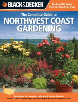 Black & Decker The Complete Guide to Northwest Coast Gardening (PagePerfect NOOK Book)