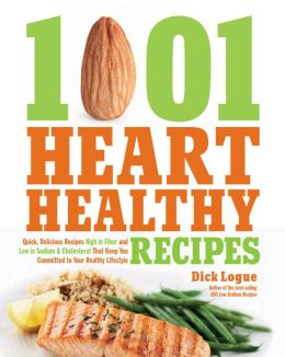 1,001 Heart Healthy Recipes: Quick, Delicious Recipes High in Fiber and Low in Sodium and Cholesterol That Keep You Committed to (PagePerfect NOOK Book)