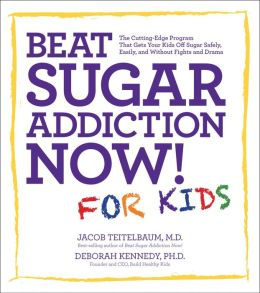 Beat Sugar Addiction Now! for Kids: The Cutting-Edge Program That Gets Kids Off Sugar Safely, Easily, and Without Fights and Drama (PagePerfect NOOK Book)