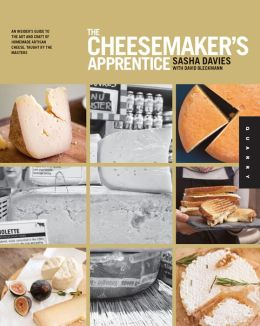 The Cheesemaker's Apprentice: An Insider's Guide to the Art and Craft of Homemade Artisan Cheese, Taught by the Masters (PagePerfect NOOK Book)