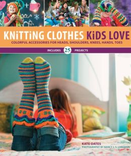 Knitting Clothes Kids Love: Colorful Accessories for Heads, Shoulders, Knees, Hands, Toes (PagePerfect NOOK Book)
