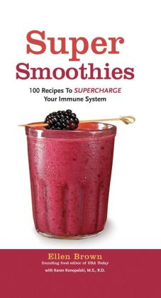 Smoothies for Better Health: 100 Nutrient-Packed Drinks to Boost Your Energy and Supercharge Your Immune System (PagePerfect NOOK Book)