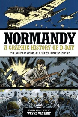 Normandy: A Graphic History of D-Day, The Allied Invasion of Hitler's Fortress Europe (PagePerfect NOOK Book)