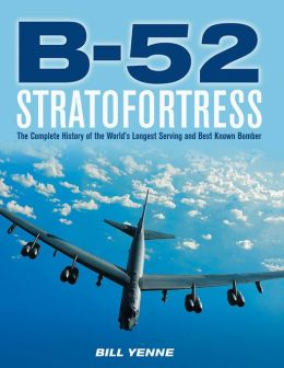 B-52 Stratofortress: The Complete History of the World's Longest Serving and Best Known Bomber (PagePerfect NOOK Book)