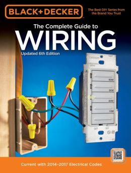 Black & Decker Wiring Basics: Current with 2011-2013 Electrical Codes