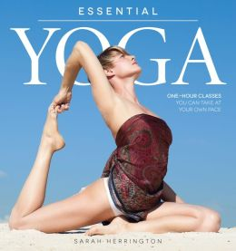 Essential Yoga: One-Hour Classes You Can Take at Your Own Pace (PagePerfect NOOK Book)