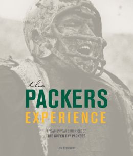 The Packers Experience: A Year-by-Year Chronicle of the Green Bay Packers (PagePerfect NOOK Book)
