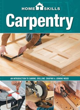 HomeSkills: Carpentry: An Introduction to Sawing, Drilling, Shaping & Joining Wood (PagePerfect NOOK Book)