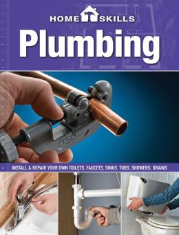 HomeSkills: Plumbing: Install & Repair Your Own Toilets, Faucets, Sinks, Tubs, Showers, Drains (PagePerfect NOOK Book)