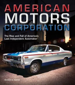 American Motors Corporation: The Rise and Fall of America's Last Independent Automaker (PagePerfect NOOK Book)