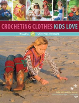 Crocheting Clothes Kids Love: 28 Fun-to-Wear Projects (PagePerfect NOOK Book)